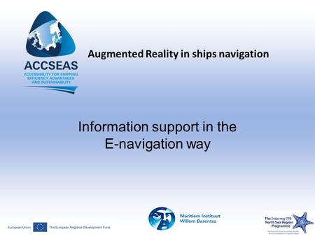 Augmented Reality in ships navigation Information support in the E-navigation way.