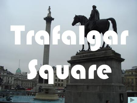 Trafalgar Square. History of the Trafalgar Square This famous square was built to celebrate the British naval victory at the Battle of Trafalgar in 1805.