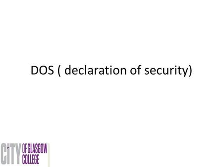 DOS ( declaration of security). Declaration of security Solas regulation XI-2.2 defines DoS as an agreement reached between ship and a port facility or.