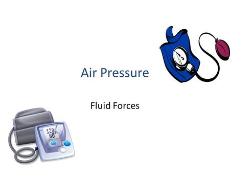 Air Pressure Fluid Forces. Can you feel air pressure? When you take off or land in an aircraft, your ears may hurt or feel uncomfortable. This is because.