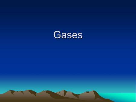 Gases. Nature of Gases Gases have mass They are easily compressed Gases fill their container completely Different gases can move through each other quite.