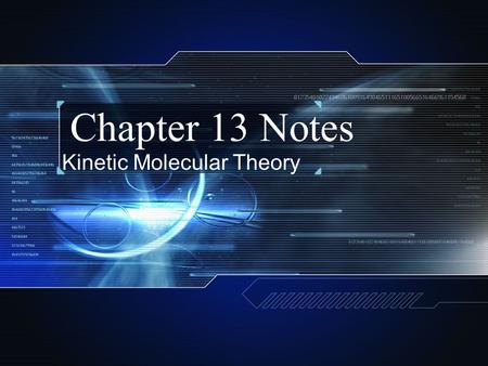 Chapter 13 Notes Kinetic Molecular Theory. Kinetic Theory and Gases Kinetic Energy—Energy that an object has due to motion. The Kinetic Theory states:
