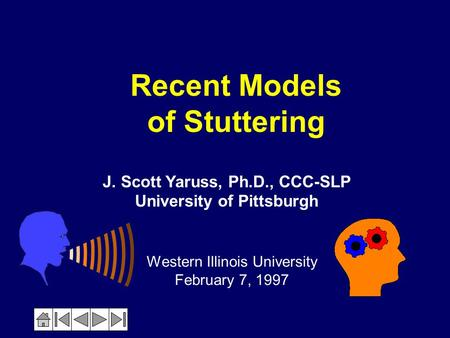 Recent Models of Stuttering Western Illinois University February 7, 1997 J. Scott Yaruss, Ph.D., CCC-SLP University of Pittsburgh.