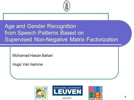 July 2011 1 Age and Gender Recognition from Speech Patterns Based on Supervised Non-Negative Matrix Factorization Mohamad Hasan Bahari Hugo Van hamme.