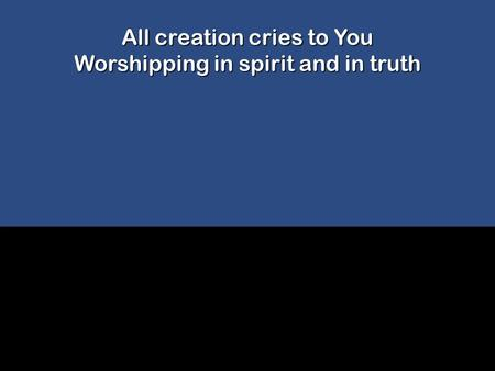 All Creation Cries To You - Worship Together