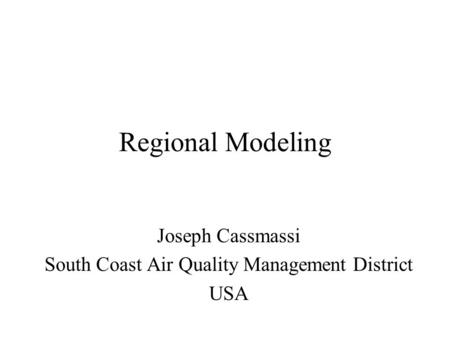 Regional Modeling Joseph Cassmassi South Coast Air Quality Management District USA.