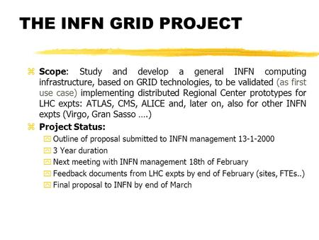 THE INFN GRID PROJECT zScope: Study and develop a general INFN computing infrastructure, based on GRID technologies, to be validated (as first use case)
