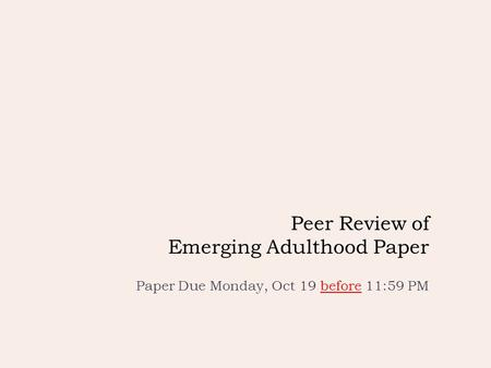 Peer Review of Emerging Adulthood Paper Paper Due Monday, Oct 19 before 11:59 PM.