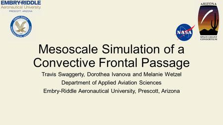 Mesoscale Simulation of a Convective Frontal Passage Travis Swaggerty, Dorothea Ivanova and Melanie Wetzel Department of Applied Aviation Sciences Embry-Riddle.