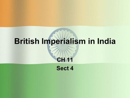British Imperialism in India CH 11 Sect 4. British Expand Control over India East India Company Dominates all parts of Indian life Had its own army =