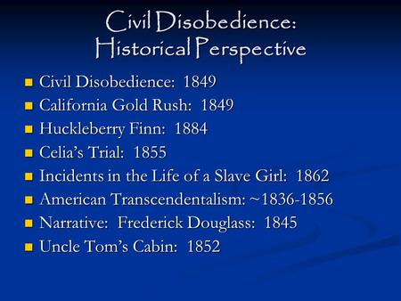 Civil Disobedience: Historical Perspective Civil Disobedience: 1849 Civil Disobedience: 1849 California Gold Rush: 1849 California Gold Rush: 1849 Huckleberry.