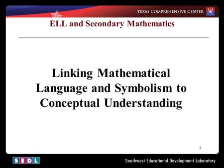 1 ELL and Secondary Mathematics Linking Mathematical Language and Symbolism to Conceptual Understanding.