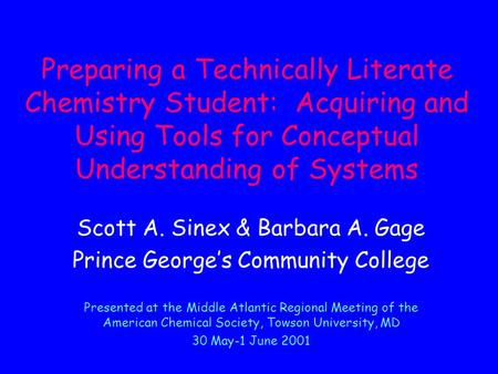 Preparing a Technically Literate Chemistry Student: Acquiring and Using Tools for Conceptual Understanding of Systems Scott A. Sinex & Barbara A. Gage.