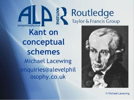 © Michael Lacewing Kant on conceptual schemes Michael Lacewing osophy.co.uk.