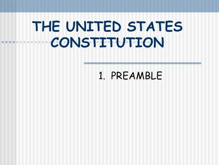 THE UNITED STATES CONSTITUTION 1. PREAMBLE THE PREAMBLE On your white shee underline all the words as they are shown and number each purpose as shown.