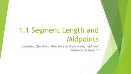 1.1 Segment Length and Midpoints
