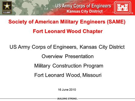 Kansas City District Society of American Military Engineers (SAME) Fort Leonard Wood Chapter Fort Leonard Wood Chapter US Army Corps of Engineers, Kansas.