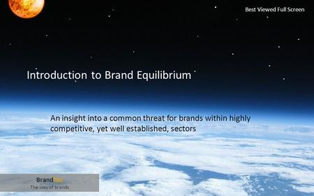 Introduction to Brand Equilibrium An insight into a common threat for brands within highly competitive, yet well established, sectors........................