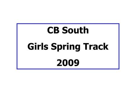 CB South Girls Spring Track 2009. Lauren Senske  Contacting us: Preferred:  Other: phone (cell) Lara Whitaker