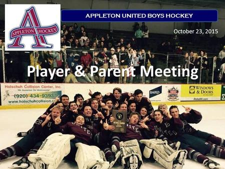 Player & Parent Meeting October 23, 2015 APPLETON UNITED BOYS HOCKEY.