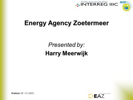 Krakow; 29 –11–2005 Energy Agency Zoetermeer Presented by: Harry Meerwijk.