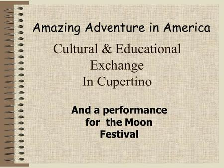 Cultural & Educational Exchange In Cupertino And a performance for the Moon Festival Amazing Adventure in America.