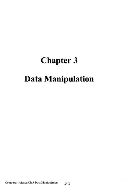 Computer Science/Ch.3 Data Manipulation 3-1 Chapter 3 Data Manipulation.