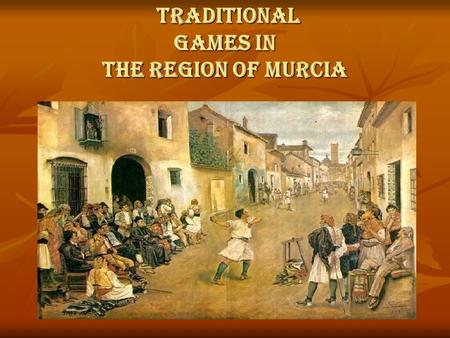 Traditional games in the Region of Murcia. Index Introduction (p. 3) Churro Mediamanga-Mangotero (p. 4) Los Bolos Huertanos (p. 5) El Caliche (pp 6-7)