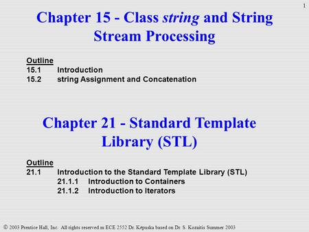  2003 Prentice Hall, Inc. All rights reserved.m ECE 2552 Dr. Këpuska based on Dr. S. Kozaitis Summer 2003 1 Chapter 15 - Class string and String Stream.