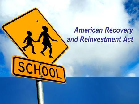 American Recovery and Reinvestment Act. The Federal Stimulus Package for Education – Overview  The American Recovery and Reinvestment Act provides approximately.