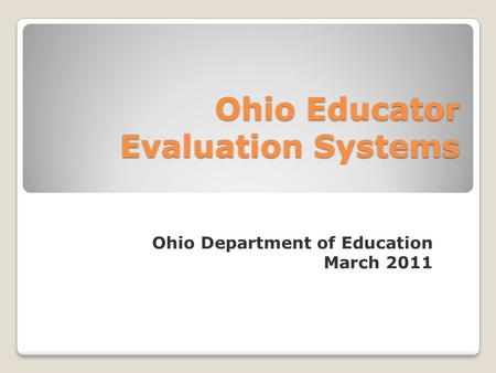 Ohio Department of Education March 2011 Ohio Educator Evaluation Systems.