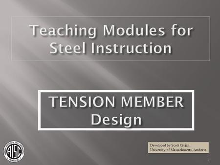 Teaching Modules for Steel Instruction TENSION MEMBER Design