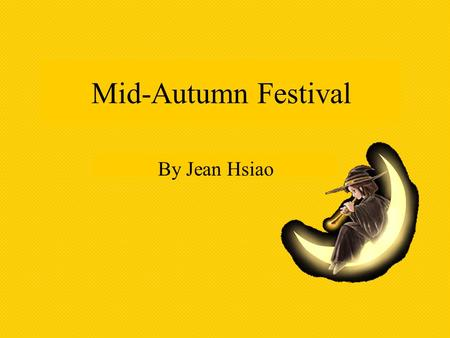 Mid-Autumn Festival By Jean Hsiao. Family Reunions The moonlight of Mid-Autumn Festival brings warmth and ease to the hearts of the people of China. It.