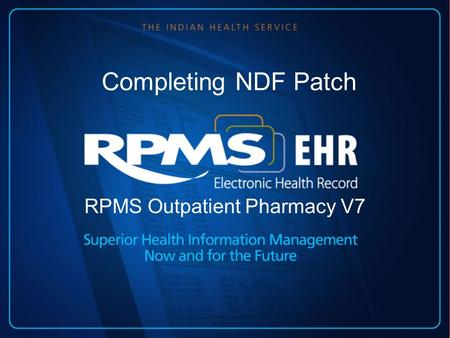 Completing NDF Patch RPMS Outpatient Pharmacy V7.