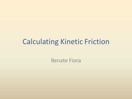 Calculating Kinetic Friction Renate Fiora. Let's try solving a problem involving static friction. Remember the equation for the force of friction: F f.