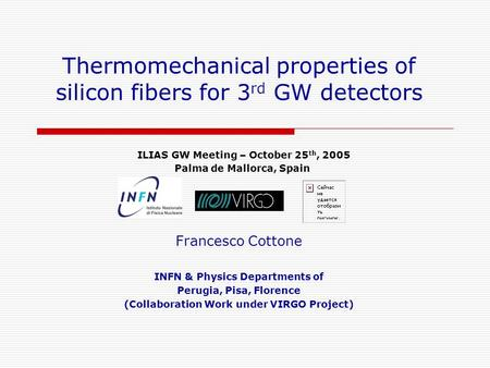 Francesco Cottone INFN & Physics Departments of Perugia, Pisa, Florence (Collaboration Work under VIRGO Project) Thermomechanical properties of silicon.