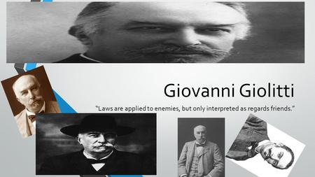 "Giovanni Giolitti ""Laws are applied to enemies, but only interpreted as regards friends."""