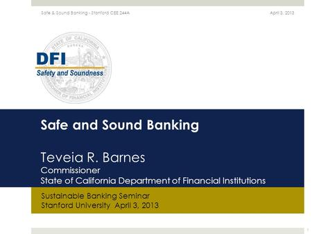 Safe and Sound Banking Teveia R. Barnes Commissioner State of California Department of Financial Institutions Sustainable Banking Seminar Stanford University.
