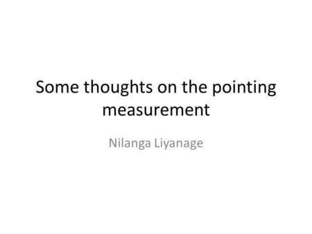 Some thoughts on the pointing measurement Nilanga Liyanage.