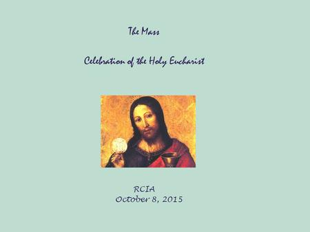 The Mass Celebration of the Holy Eucharist RCIA October 8, 2015.