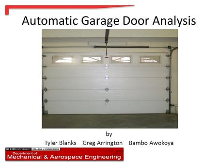 Automatic Garage Door Analysis by Tyler Blanks Greg Arrington Bambo Awokoya.