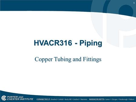 1 HVACR316 - Piping Copper Tubing and Fittings. 2 Tubing & Fittings No matter what piping material is used in the installation of an air conditioning.