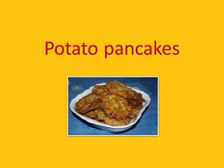 Potato pancakes. Ingredients 500 g potatoes 100 g smooth flour 0,5 dl hot milk 2 cloves of garlic 1 egg 2 teaspoons marjoram salt black pepper 2 dl oil.