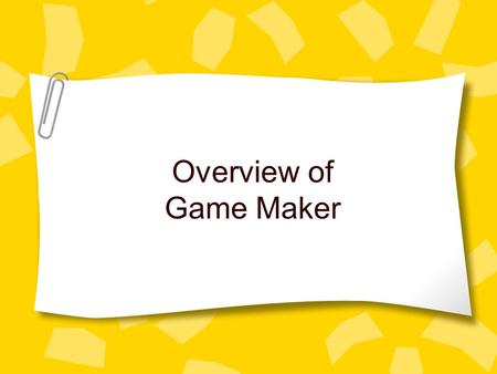 Overview of Game Maker. Game Maker Version 7.0 Lite (free version) For MS-Windows platforms www.yoyogames.com/make.
