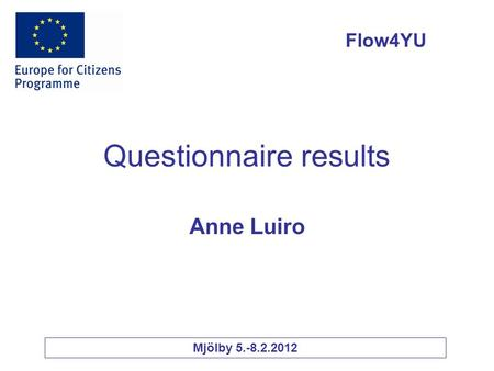 Questionnaire results Anne Luiro Flow4YU Mjölby 5.-8.2.2012.