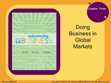 * * Chapter Three Doing Business in Global Markets Copyright © 2010 by The McGraw-Hill Companies, Inc. All rights reserved.McGraw-Hill/Irwin.