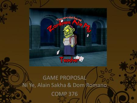 GAME PROPOSAL Ni Ye, Alain Sakha & Dom Romano COMP 376.