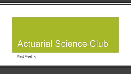First Meeting Actuarial Science ClubActuarial Science Club.