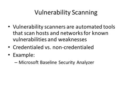Vulnerability Scanning Vulnerability scanners are automated tools that scan hosts and networks for known vulnerabilities and weaknesses Credentialed vs.