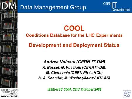CERN - IT Department CH-1211 Genève 23 Switzerland www.cern.ch/i t COOL Conditions Database for the LHC Experiments Development and Deployment Status Andrea.
